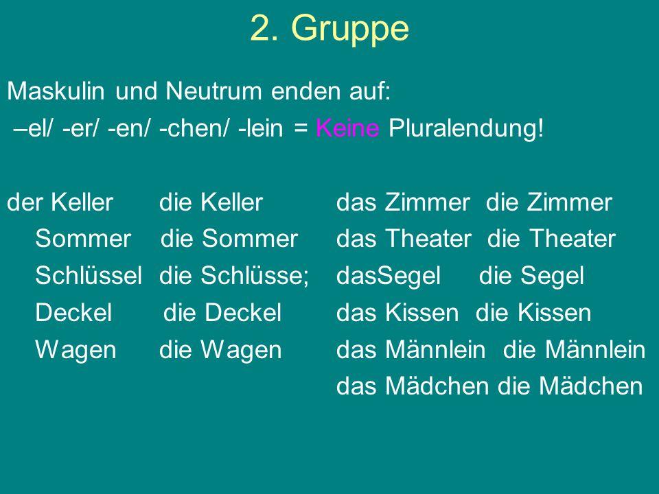 2. Gruppe Maskulin und Neutrum enden auf:
