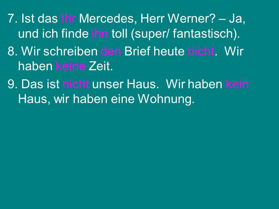 7. Ist das Ihr Mercedes, Herr Werner