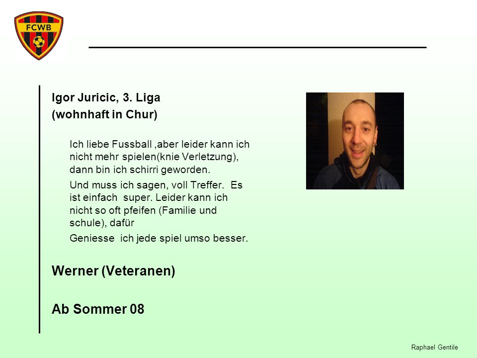 Werner (Veteranen) Ab Sommer 08 Igor Juricic, 3. Liga