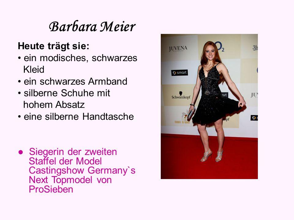Barbara Meier Heute trägt sie: • ein modisches, schwarzes Kleid