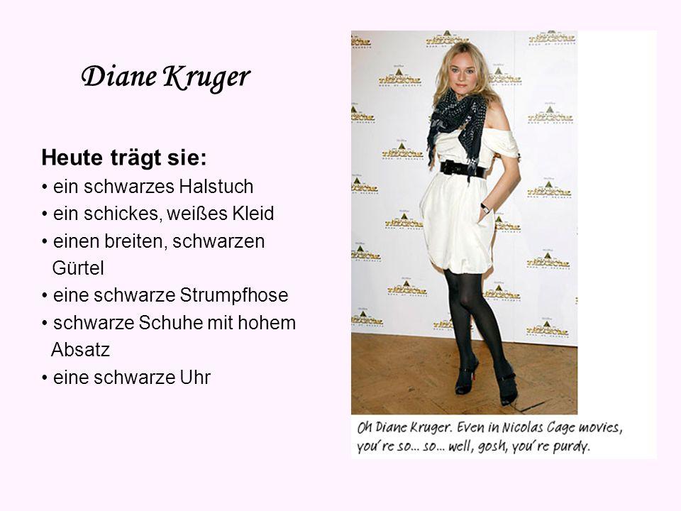 Diane Kruger Heute trägt sie: • ein schwarzes Halstuch
