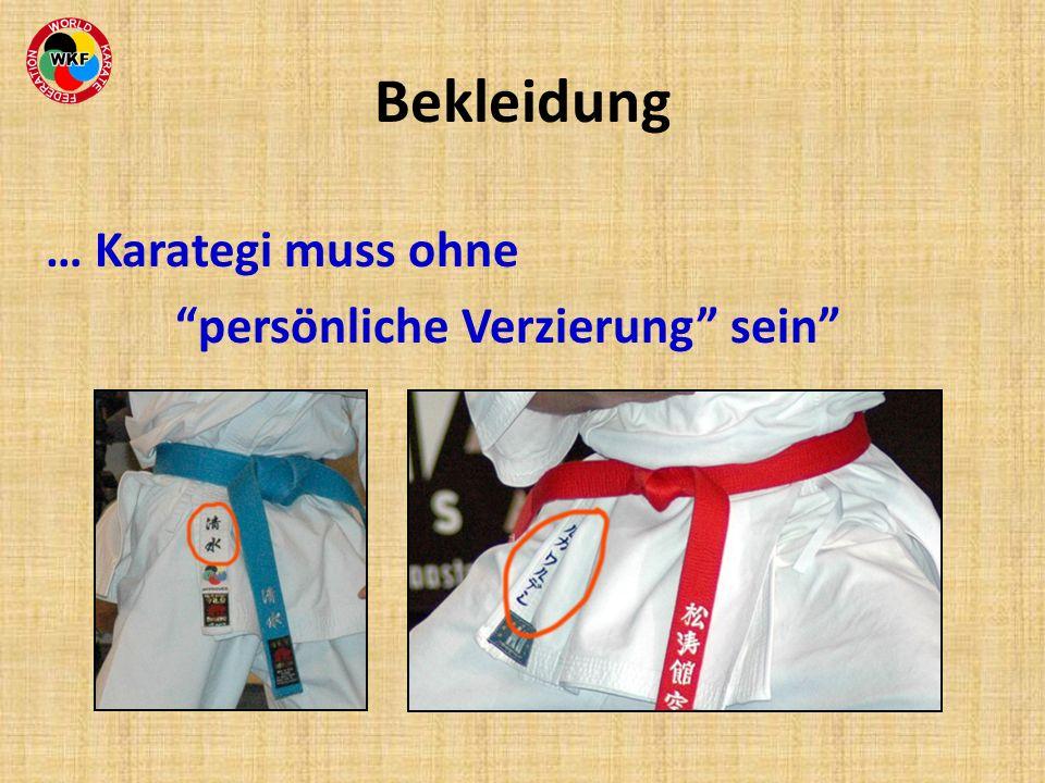Bekleidung … Karategi muss ohne persönliche Verzierung sein