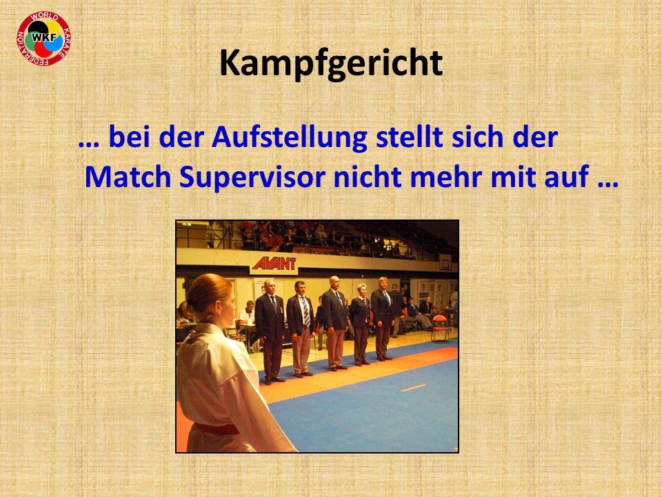 Kampfgericht … bei der Aufstellung stellt sich der Match Supervisor nicht mehr mit auf …
