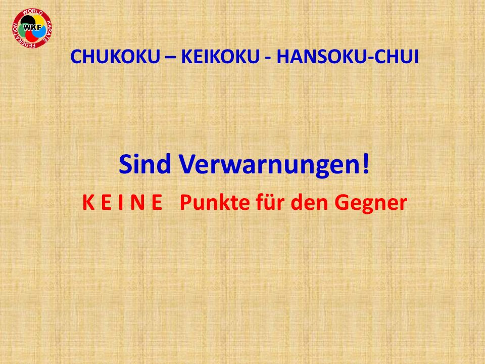 CHUKOKU – KEIKOKU - HANSOKU-CHUI K E I N E Punkte für den Gegner