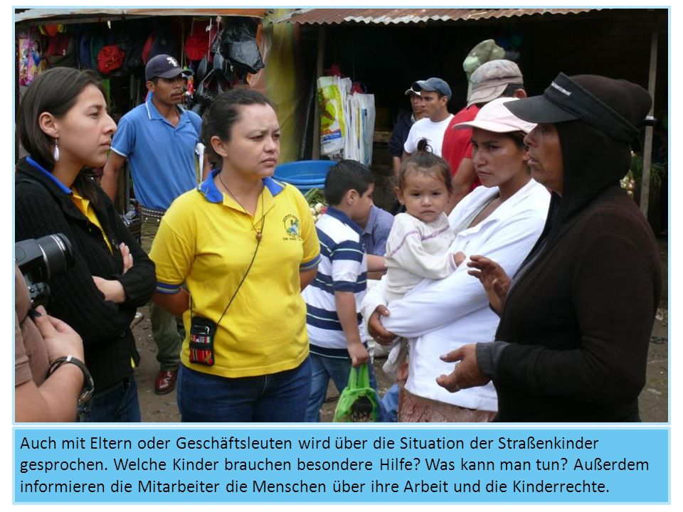 Auch mit Eltern oder Geschäftsleuten wird über die Situation der Straßenkinder gesprochen.