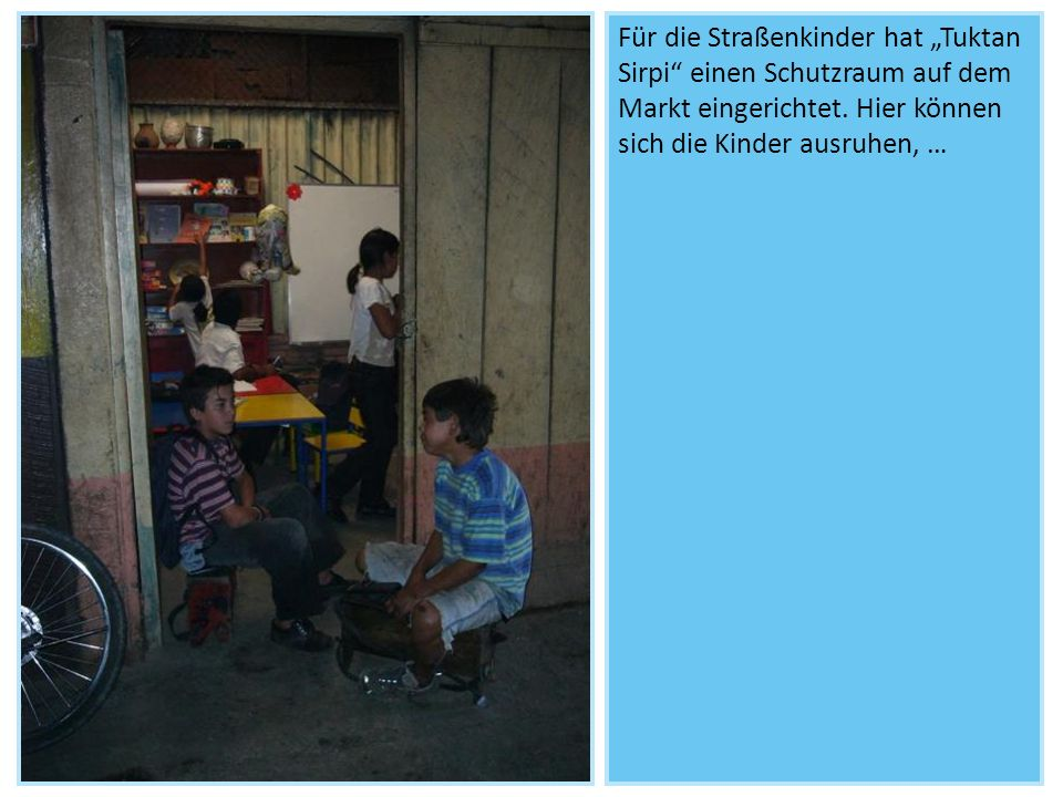 """Für die Straßenkinder hat """"Tuktan Sirpi einen Schutzraum auf dem Markt eingerichtet."""