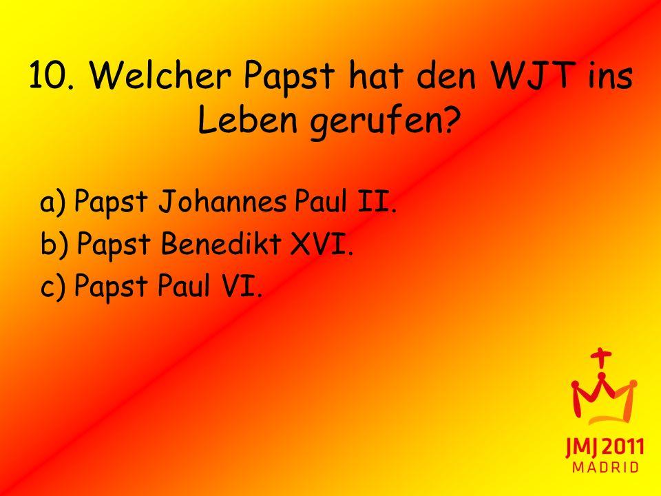 10. Welcher Papst hat den WJT ins Leben gerufen