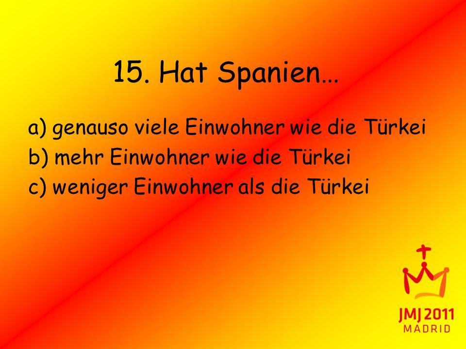 15. Hat Spanien… a) genauso viele Einwohner wie die Türkei