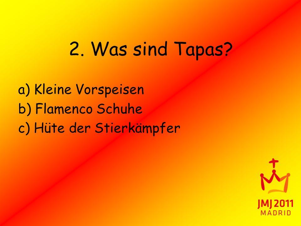 2. Was sind Tapas a) Kleine Vorspeisen b) Flamenco Schuhe
