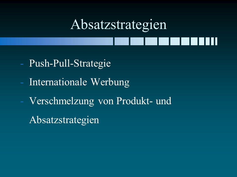 Absatzstrategien Push-Pull-Strategie Internationale Werbung