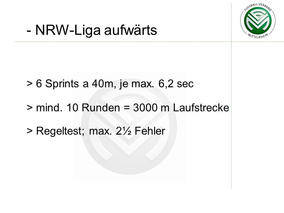 - NRW-Liga aufwärts 6 Sprints a 40m, je max. 6,2 sec