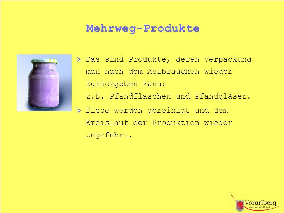 Mehrweg-Produkte> Das sind Produkte, deren Verpackung man nach dem Aufbrauchen wieder zurückgeben kann: z.B. Pfandflaschen und Pfandgläser.
