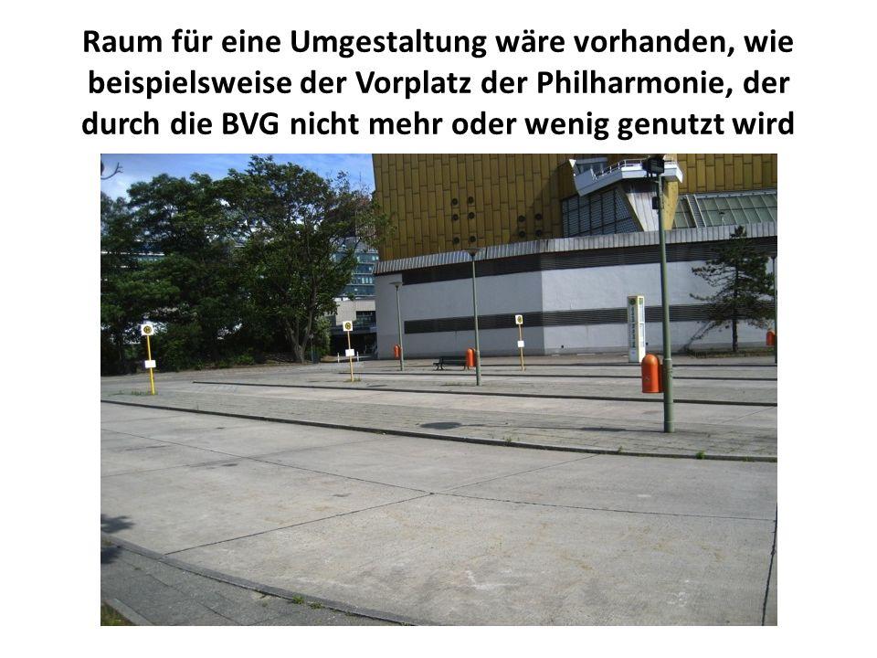 Raum für eine Umgestaltung wäre vorhanden, wie beispielsweise der Vorplatz der Philharmonie, der durch die BVG nicht mehr oder wenig genutzt wird