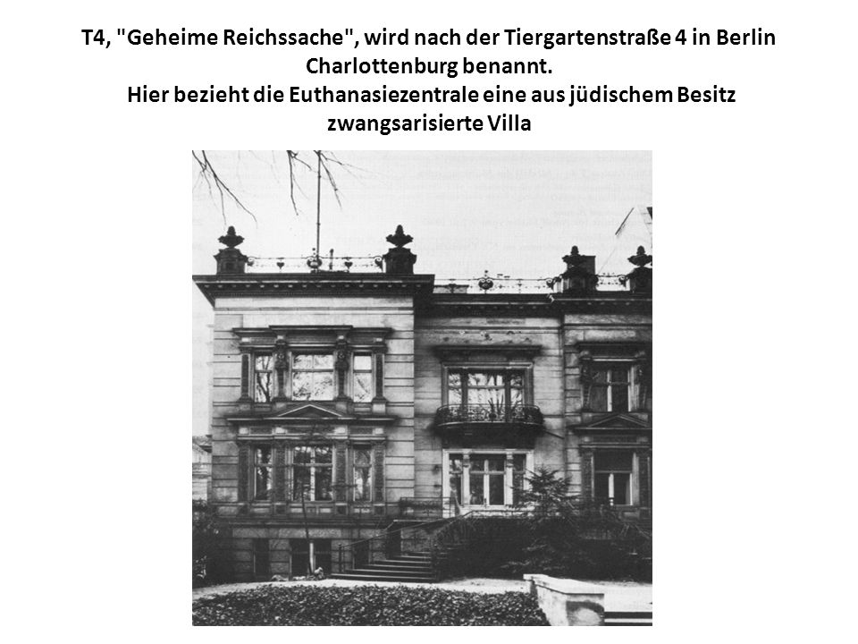 T4, Geheime Reichssache , wird nach der Tiergartenstraße 4 in Berlin Charlottenburg benannt.