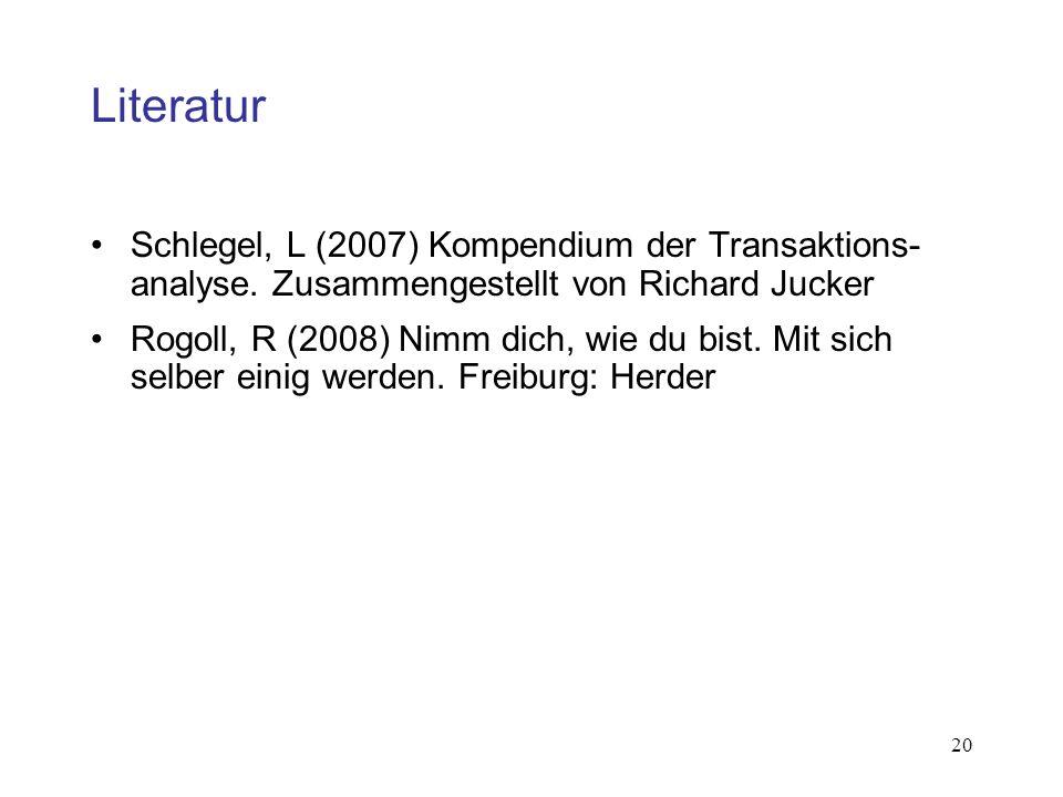 Literatur Schlegel, L (2007) Kompendium der Transaktions-analyse. Zusammengestellt von Richard Jucker.
