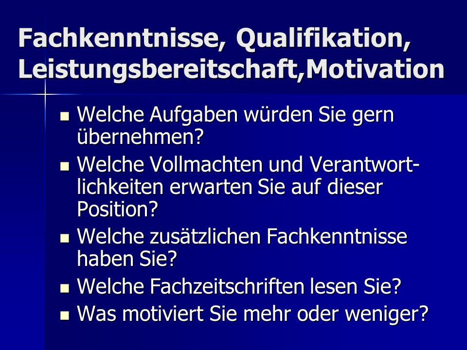 Fachkenntnisse, Qualifikation, Leistungsbereitschaft,Motivation