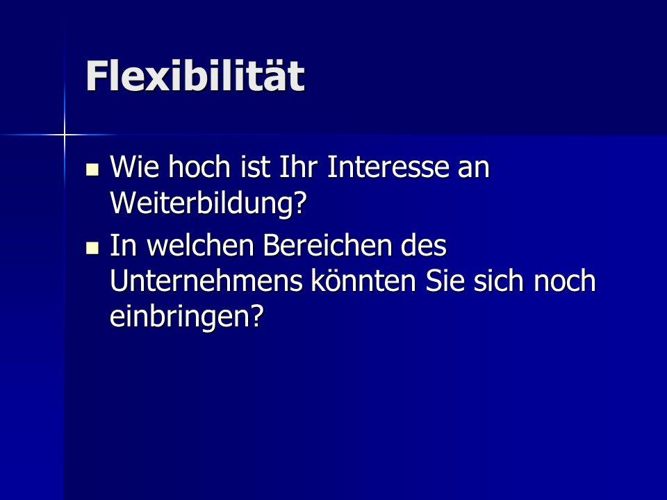 Flexibilität Wie hoch ist Ihr Interesse an Weiterbildung