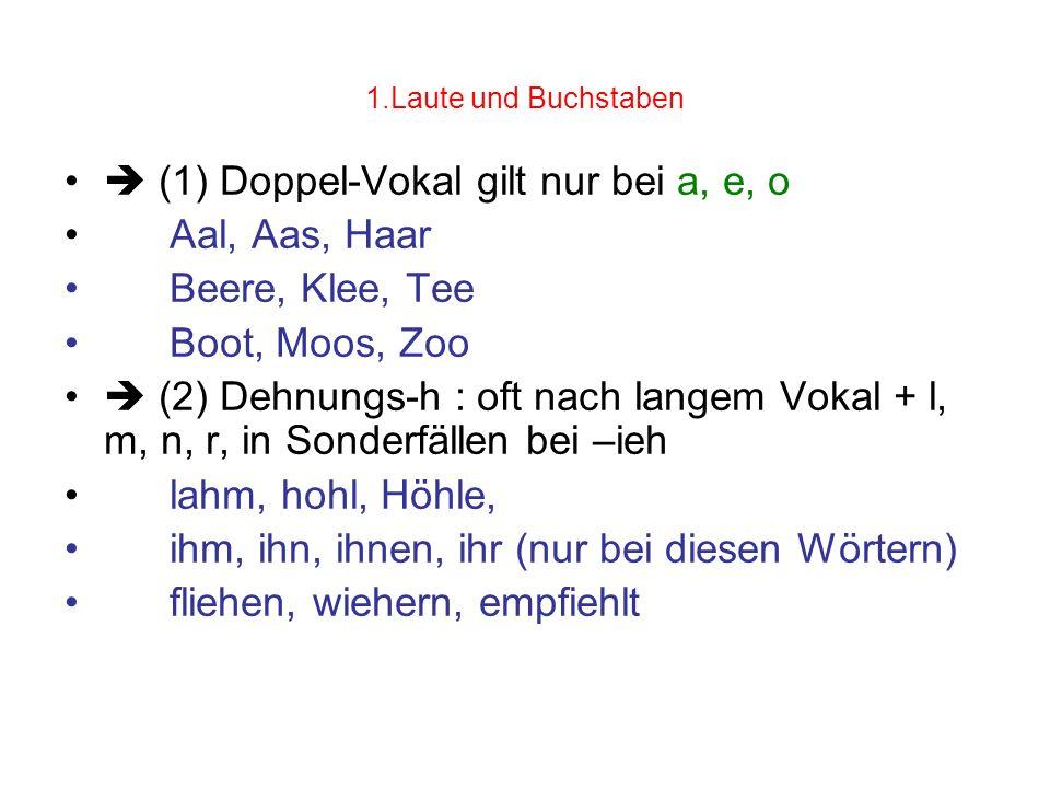  (1) Doppel-Vokal gilt nur bei a, e, o Aal, Aas, Haar