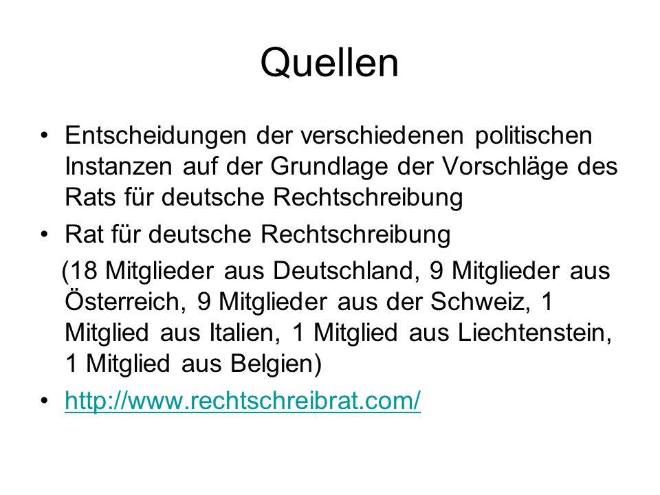 Quellen Entscheidungen der verschiedenen politischen Instanzen auf der Grundlage der Vorschläge des Rats für deutsche Rechtschreibung.