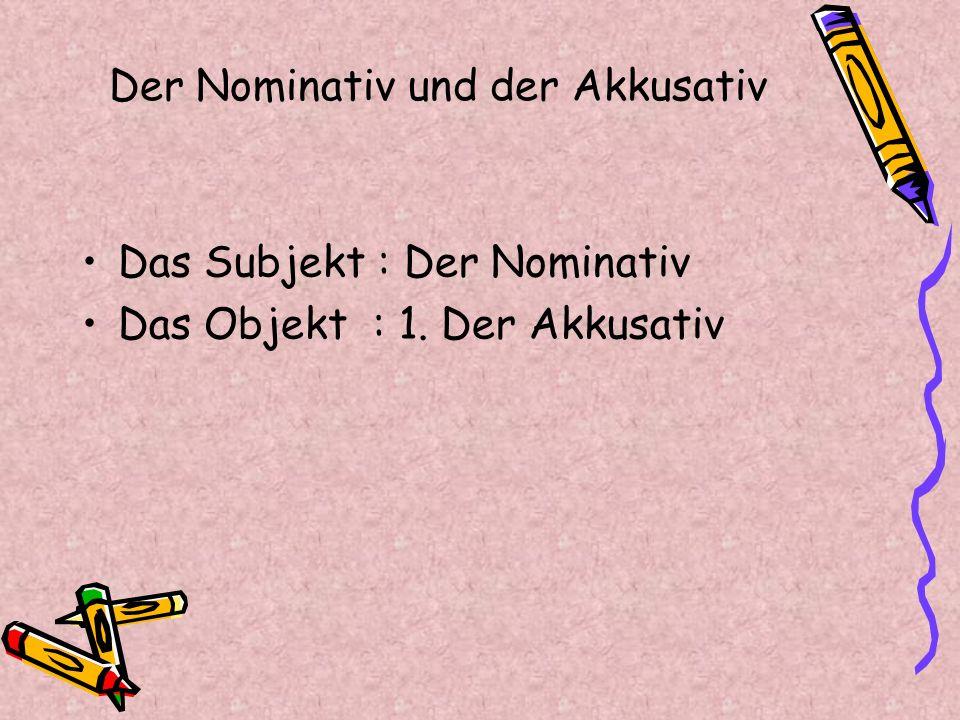 Der Nominativ und der Akkusativ