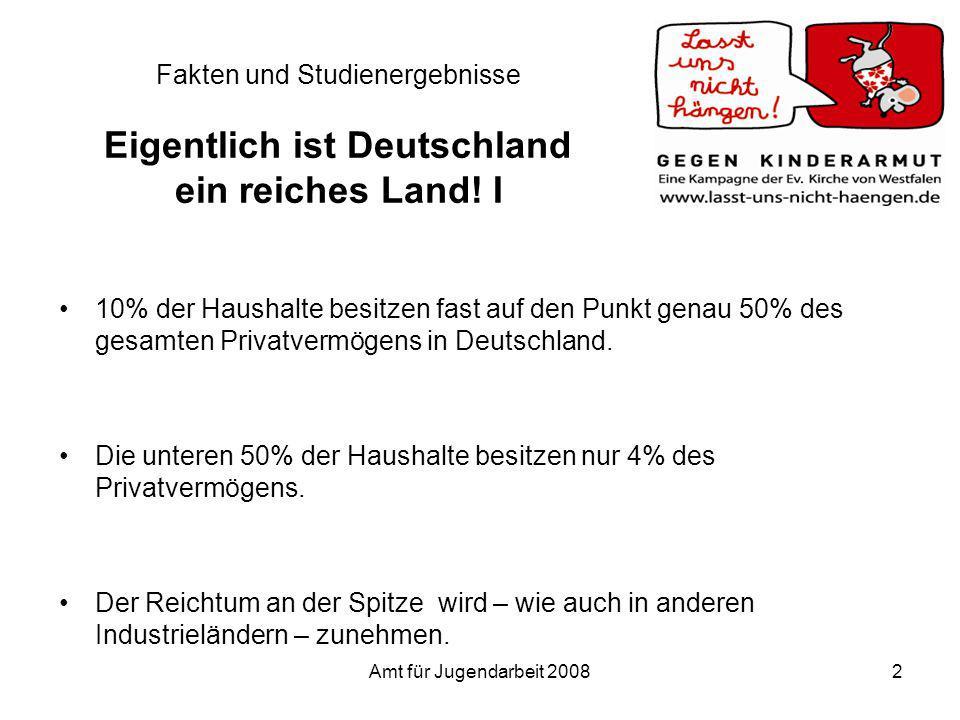 Fakten und Studienergebnisse Eigentlich ist Deutschland ein reiches Land! I