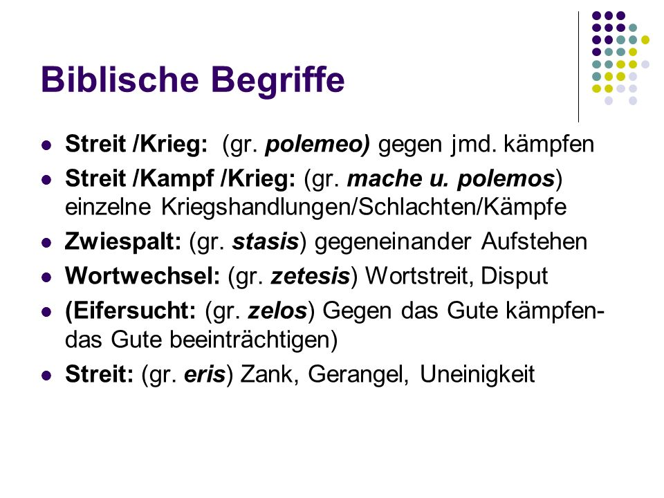 Biblische Begriffe Streit /Krieg: (gr. polemeo) gegen jmd. kämpfen