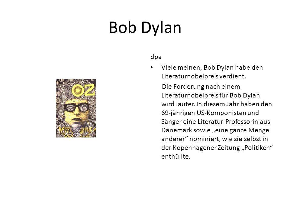 Bob Dylan dpa. Viele meinen, Bob Dylan habe den Literaturnobelpreis verdient.