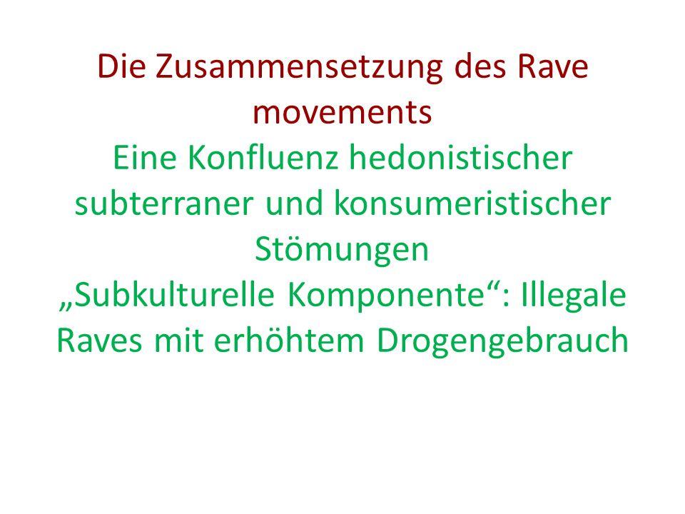 """Die Zusammensetzung des Rave movements Eine Konfluenz hedonistischer subterraner und konsumeristischer Stömungen """"Subkulturelle Komponente : Illegale Raves mit erhöhtem Drogengebrauch"""