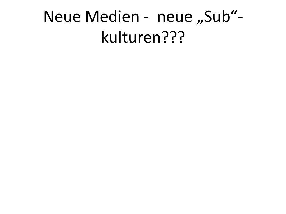 "Neue Medien - neue ""Sub -kulturen"