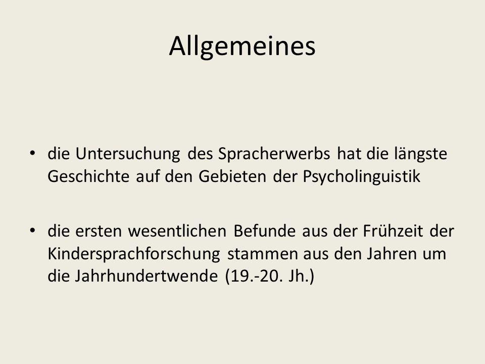 Allgemeines die Untersuchung des Spracherwerbs hat die längste Geschichte auf den Gebieten der Psycholinguistik.