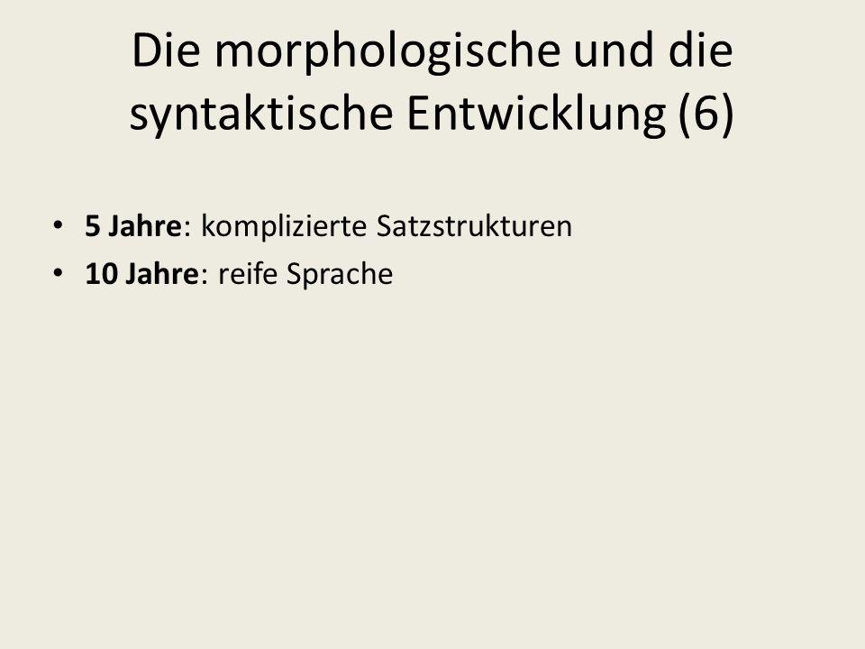 Die morphologische und die syntaktische Entwicklung (6)