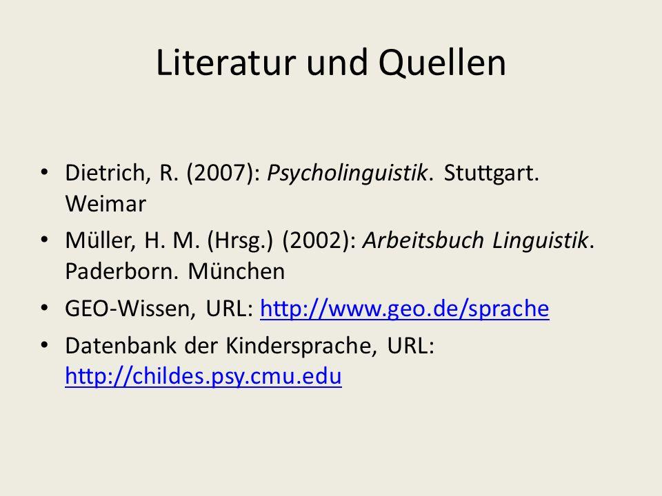 Literatur und Quellen Dietrich, R. (2007): Psycholinguistik. Stuttgart. Weimar.