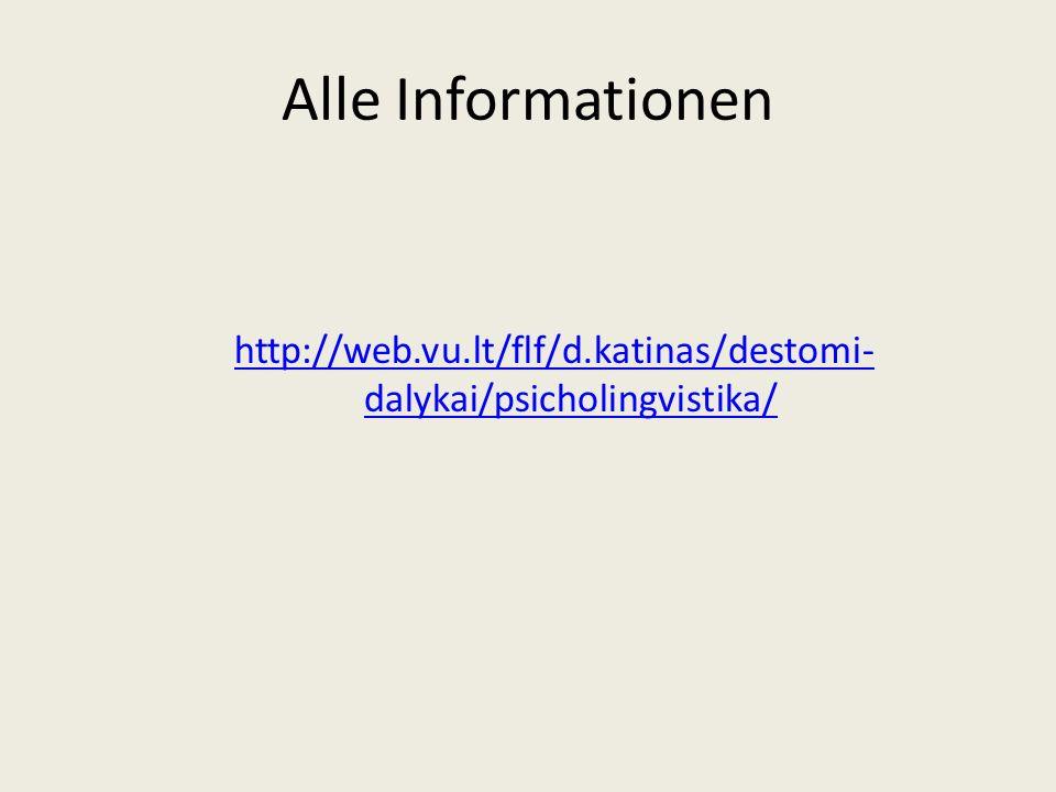 Alle Informationen http://web.vu.lt/flf/d.katinas/destomi-dalykai/psicholingvistika/