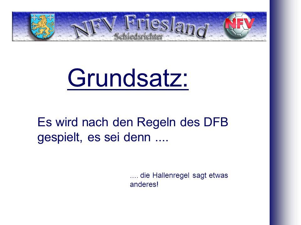 Grundsatz: Es wird nach den Regeln des DFB gespielt, es sei denn ....