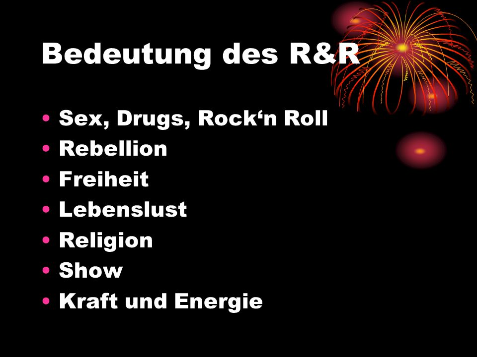 Bedeutung des R&R Sex, Drugs, Rock'n Roll Rebellion Freiheit