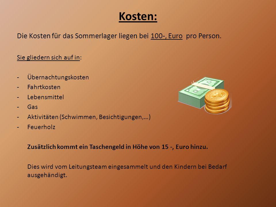 Kosten: Die Kosten für das Sommerlager liegen bei 100-, Euro pro Person. Sie gliedern sich auf in: