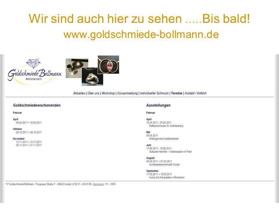 Wir sind auch hier zu sehen .....Bis bald! www.goldschmiede-bollmann.de