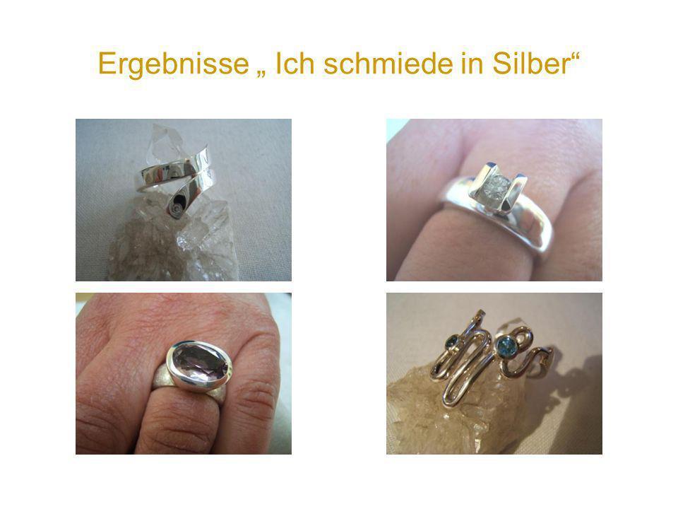 """Ergebnisse """" Ich schmiede in Silber"""