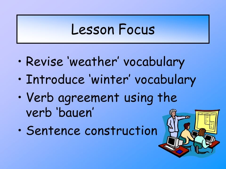 Lesson Focus Revise 'weather' vocabulary Introduce 'winter' vocabulary