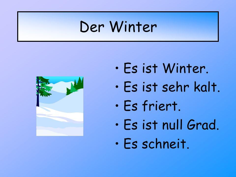 Der Winter Es ist Winter. Es ist sehr kalt. Es friert.