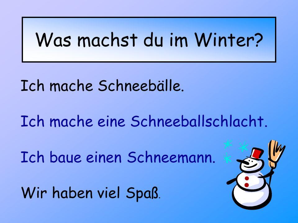 Was machst du im Winter Ich mache Schneebälle.