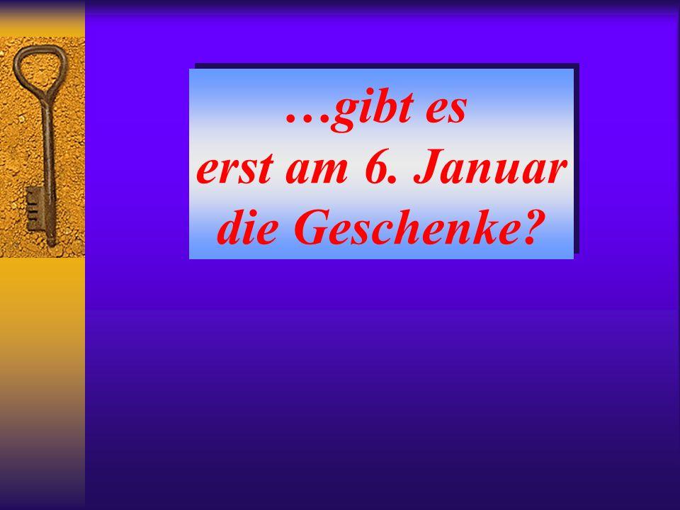…gibt es erst am 6. Januar die Geschenke