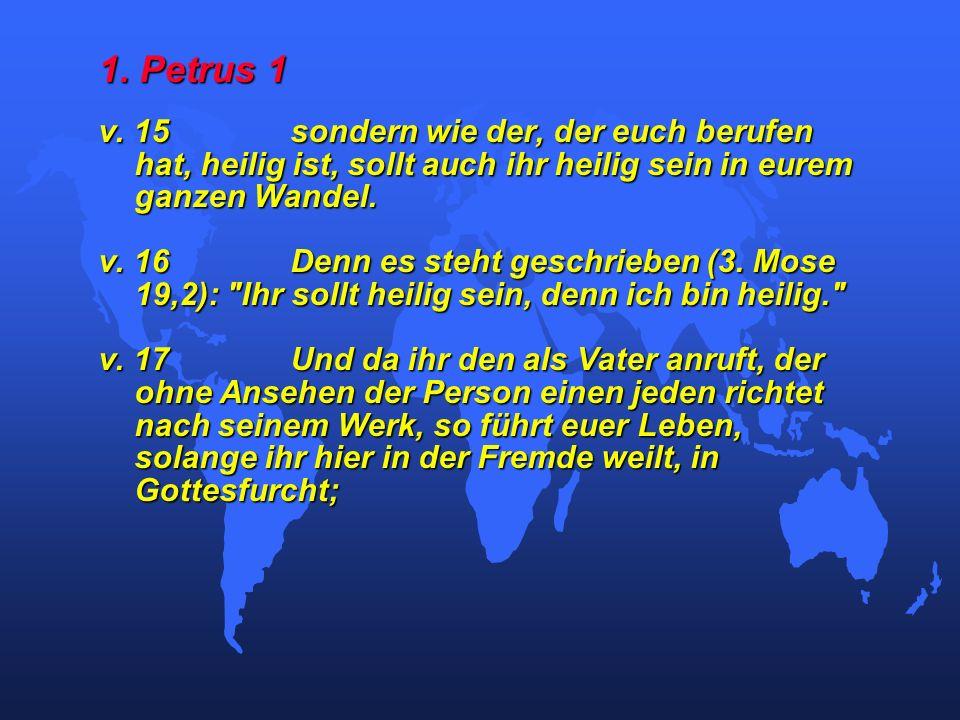 1. Petrus 1 v. 15 sondern wie der, der euch berufen hat, heilig ist, sollt auch ihr heilig sein in eurem ganzen Wandel.