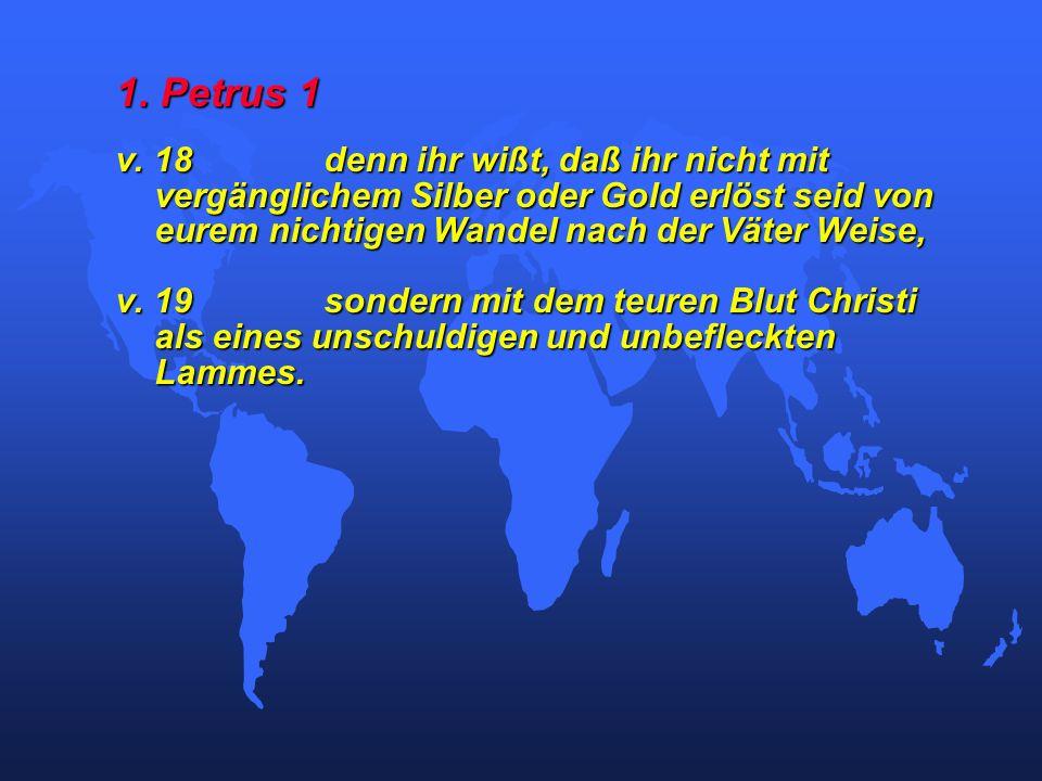 1. Petrus 1 v. 18 denn ihr wißt, daß ihr nicht mit vergänglichem Silber oder Gold erlöst seid von eurem nichtigen Wandel nach der Väter Weise,