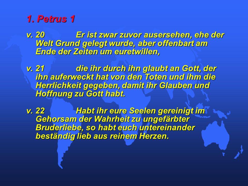 1. Petrus 1 v. 20 Er ist zwar zuvor ausersehen, ehe der Welt Grund gelegt wurde, aber offenbart am Ende der Zeiten um euretwillen,