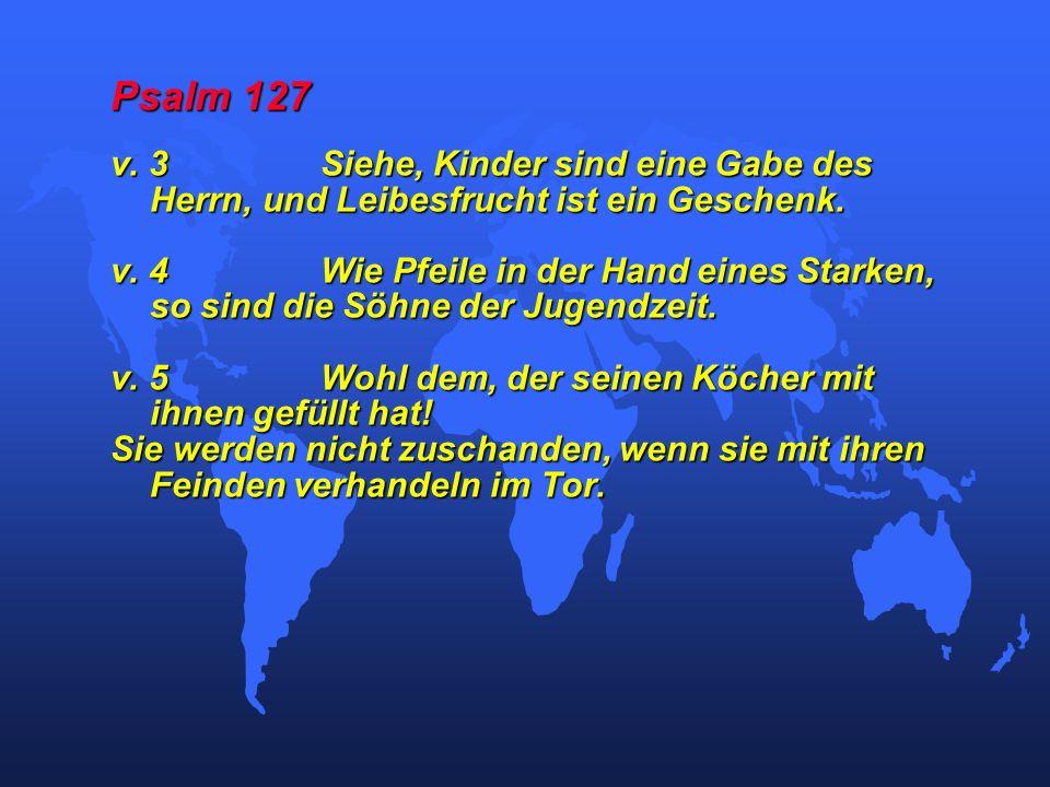 Psalm 127 v. 3 Siehe, Kinder sind eine Gabe des Herrn, und Leibesfrucht ist ein Geschenk.