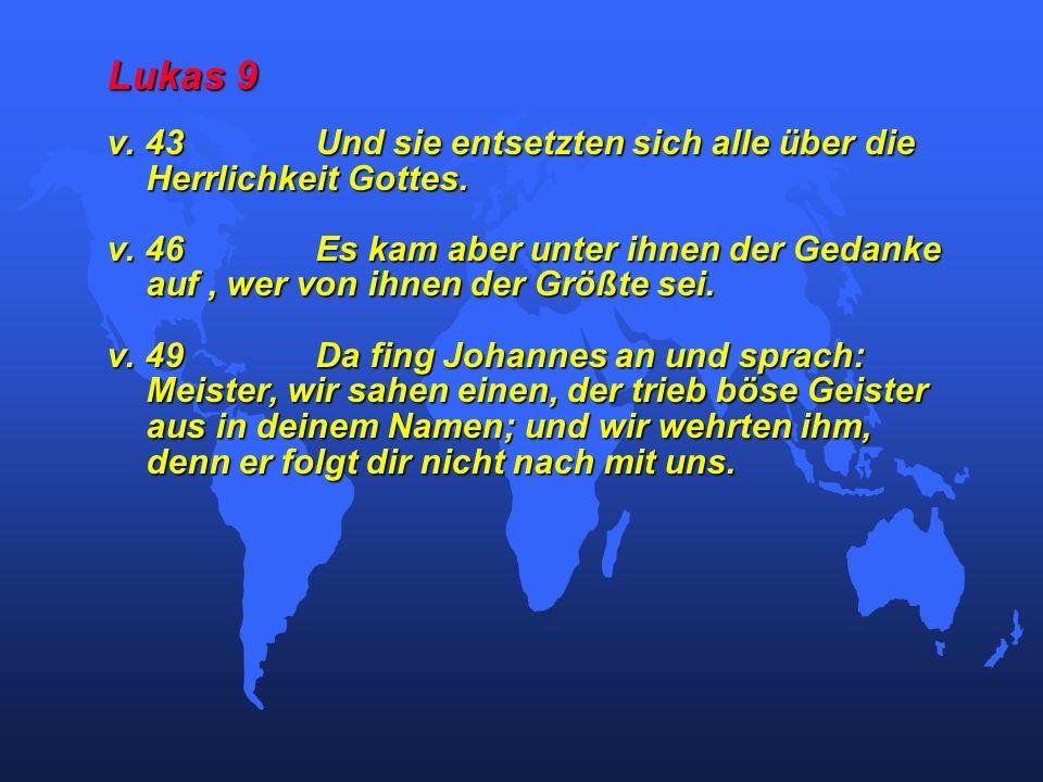 Lukas 9 v. 43 Und sie entsetzten sich alle über die Herrlichkeit Gottes.