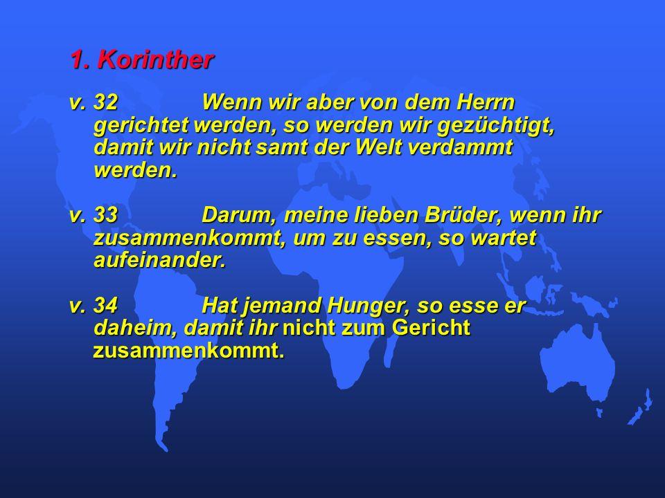1. Korinther v. 32 Wenn wir aber von dem Herrn gerichtet werden, so werden wir gezüchtigt, damit wir nicht samt der Welt verdammt werden.