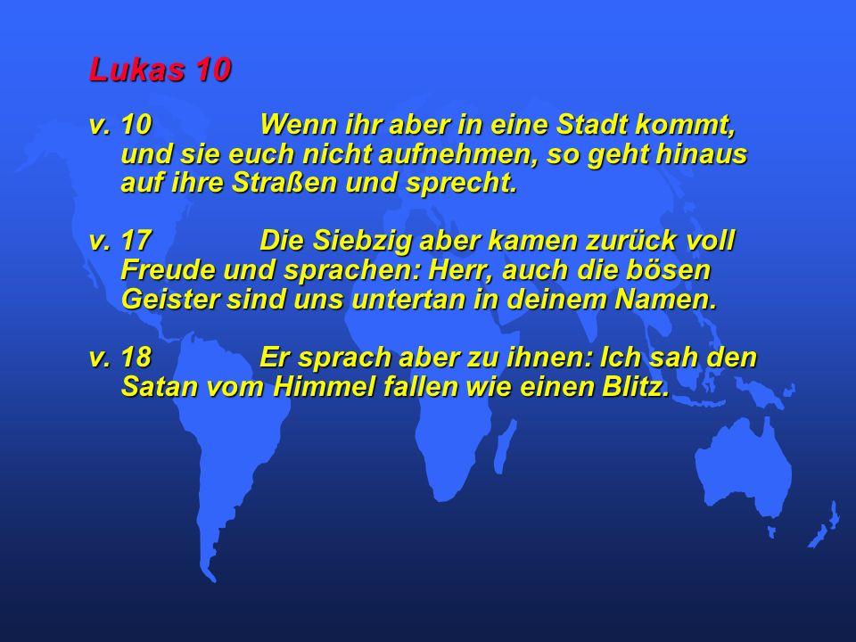 Lukas 10 v. 10 Wenn ihr aber in eine Stadt kommt, und sie euch nicht aufnehmen, so geht hinaus auf ihre Straßen und sprecht.
