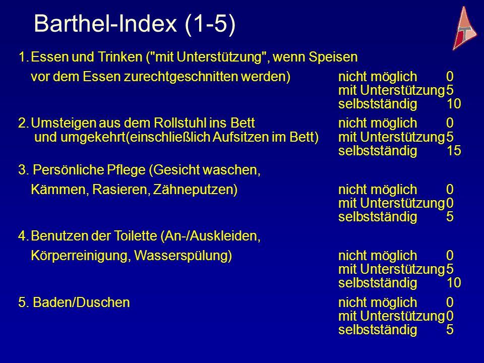Barthel-Index (1-5) 1. Essen und Trinken ( mit Unterstützung , wenn Speisen.